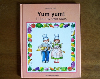 Yum Yum!  I'll Be My Own Cook by Monique Felix - Children's Book - Cook Book, Cookbook, Cooking - Green Tiger Press