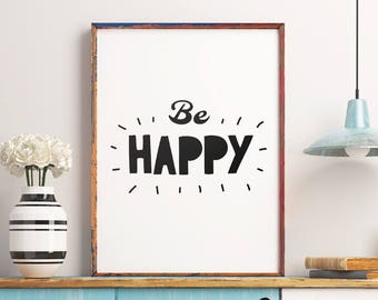 Be Happy Printable Art Poster – Monochrome Typography Quote Wall Art, Home Decor Positive Life Quote Digital Print *INSTANT DOWNLOAD*