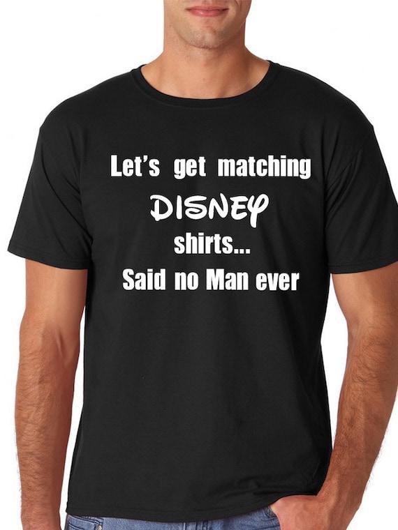 Mens no matching Disney shirt/Let's get matching Disney
