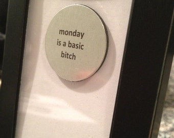 Quote | Magnet | Frame - Monday is a basic b*