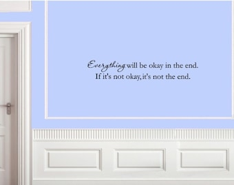 Vinyl Wall words quotes and sayings #0228 Everything will be okay in the end. If it's not okay, it's not the end.
