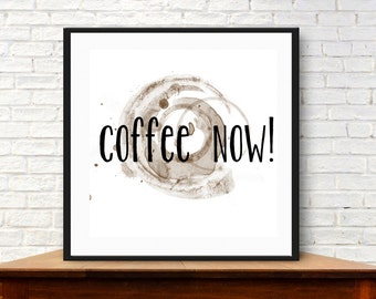 Coffee  art print. digital download. Coffee now! Coffee stain.Typography, quotes about coffee, cafe art, kitchen art