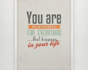 You are responsible for everything that happens in your life - Motivational poster