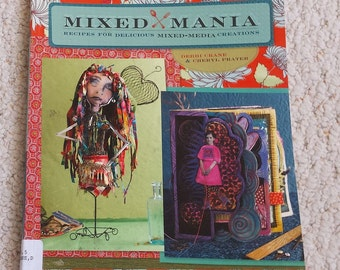 Mixed Mania, Recipes for Delicious Mixed-Media Creations.  Softcover Book