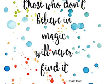 Those who don't believe in magic will never find it. Roald Dahl quote, digital download, watercolor and typography