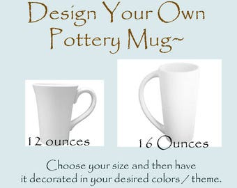 Design your own mugs pottery mug choose colors theme and size kiln fired mugs birthday wedding Anniversary gift 12oz or 16oz mother's day