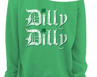 DILLY DILLY Ladies St PATRICKS Day Slouchy Sweater - Womens Off The Shoulder Slouchy Sweatshirt - Sizes xs - xxxl