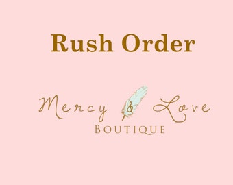 Rush Order: Mercy & Love  6-7 Business Days Processing