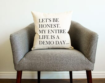 """Fixer Upper Demo Day """"Let's Be Honest. My Entire Life's A Demo Day."""" Pillow - Gift for Her, Gift for Him, Home Decor, Joanna Gaines, Waco"""