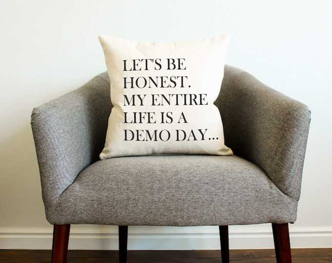"Fixer Upper Demo Day ""Let's Be Honest. My Entire Life's A Demo Day."" Pillow - Gift for Her, Gift for Him, Home Decor, Joanna Gaines, Waco"