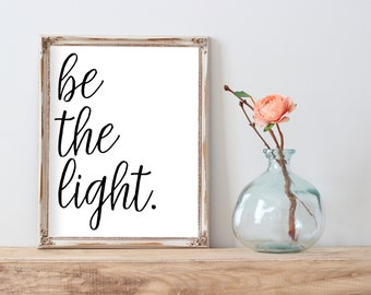 Be The Light - Printable, Instant Download, Digital, Wall Art, Quote, Home Decor, Typography
