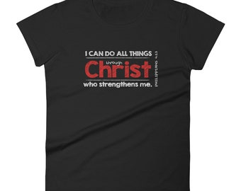 """Philippians 4:13 Scripture Tshirt """"I can do all things through Christ who strengthens me."""" - Bible Words to Live By - Womens T-Shirt"""