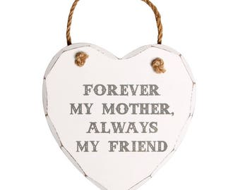Forever my mother, always my friend Wooden Hanging Heart plaque