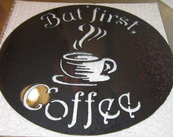 But First, Coffee! Metal Art-steel art-coffee-cafe-espresso