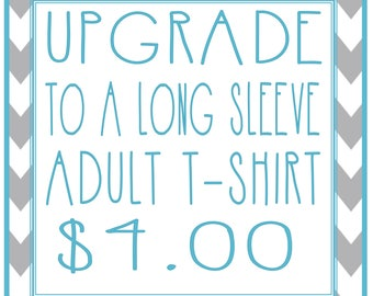 Upgrade to a long sleeve adult t-shirt