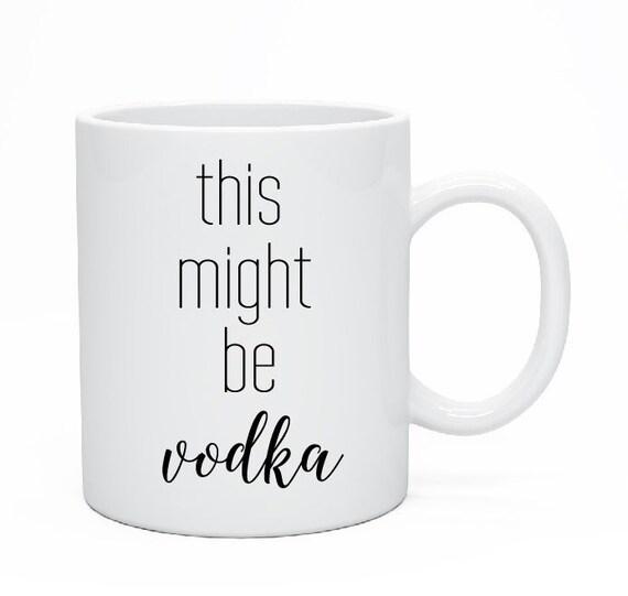 This Might Be Vodka Mug, Custom Ceramic Mug, There's a Good Chance This is Vodka Mug, Vodka Mug, BFF Mug, Liquor Mug, Whiskey Mug, Rum Mug