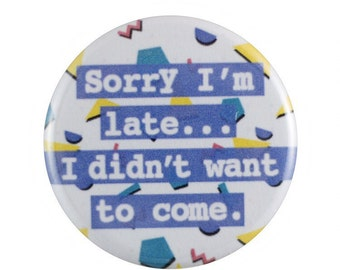 """Sorry I'm Late 1.25"""" Button Pin"""