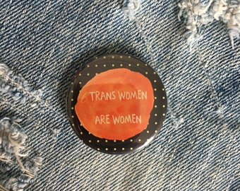 trans women are women, pinback button, 3 sizes available, custom orders available!