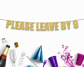 PLEASE LEAVE BY 9 - funny/rude banner sign for party decoration for birthdays, housewarming etc,