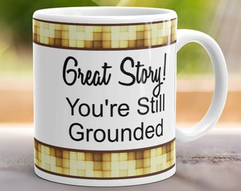 """Parenting Humor Coffee Cup """"Great Story! You're Still Grounded"""" Parent Struggles Mug"""