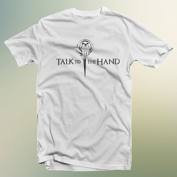"""Game of Thrones """"Talk to The Hand"""" T-Shirt Hand Of The King S-4XL and Long Sleeve Available"""