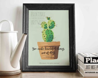 You Make Beautiful Things Out of Dust | Genesis 2:7 | Cactus | Printable Quotes | Downloadable Prints