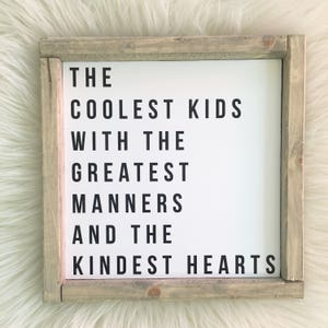 the coolest kids, the kindest hearts, nice manners art print wood mounted square sign, pinewood framed art print, wood sign, family home
