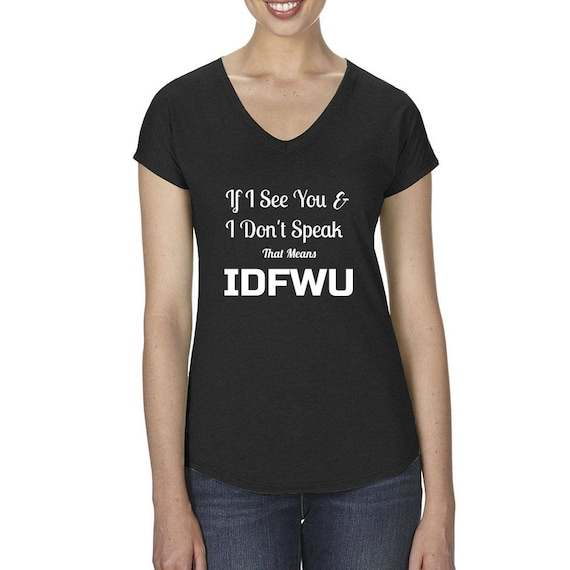 If I see You And I Don't Speak That Means IDFWU Cardi B Ladies' Bodak Yellow Hip Hop Trending I Don't Fuck With You V Neck Shirt