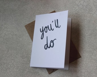 Mini Greetings Card-'You'll do' Blank Inside. Valentines Day Card. Includes Brown envelope.