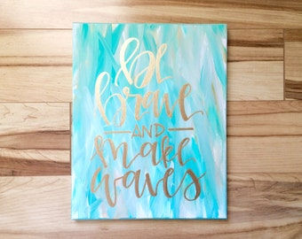 Be brave and make waves- 11x14 multicolor canvas sign, be brave sign, be brave make waves, motivation sign, quotes on canvas, beach decor