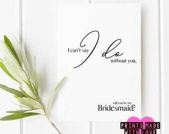 Will you be my bridesmaid card , i can't say I do without you , maid of honor , maid of honour , matron of honour , matron of honor
