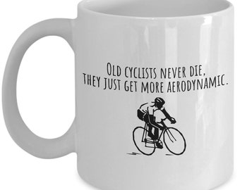 Cyclist Gift Idea - Cycling Birthday Present - Bicycle Rider Mug - Old Cyclists Never Die