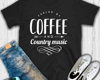 Funny Coffee Lover T-Shirt, Fueled by Coffee and Country Music Shirt, Music Lover, Country Music Shirt, Mom Shirt, Gift for Her 728
