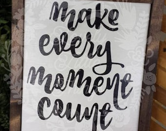 Make every moment count wooden sign