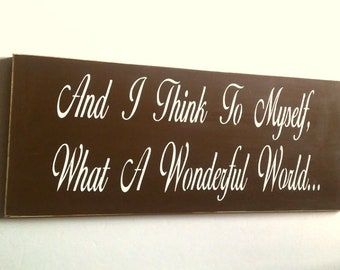 READY TO SHIP And I Think To Myself, What A Wonderful World Wooden Sign Brown and White