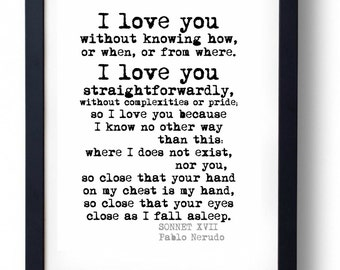 I Love You Without Knowing How Or When Or From Where Sonnet XVII Pablo Nerudo Quote Print