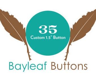 CUSTOM Pinback buttons: 35 Custom Buttons