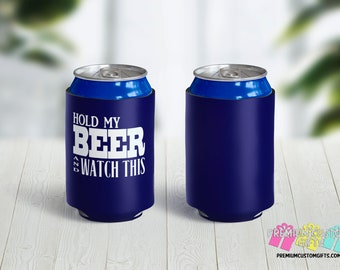 Hold My Beer And Watch This Can Coolers -  Custom Can Coolies - Personalized Can Cooler -  Beer Quotes Coolers - Beer Coolies - gift for him
