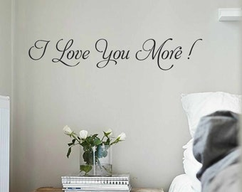 I love you more wall decal - bedroom wall decal - Vinyl Wall Art Decal - Vinyl Lettering - Vinyl Quote Wall Decal