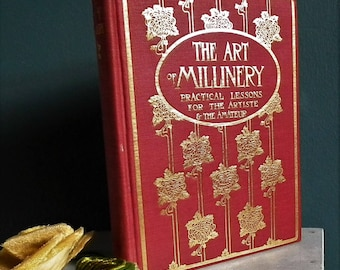 The Art of Millinery Anna Ben Yusuf 1909 US 1st antique hat making book Edwardian women's fashion accessories hatmaking fabric flowers trims