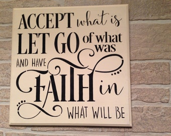 Accept What Is,Let Go of What was,And have faith in what will be,wooden sign,inspirational,faith,christian,believe,all things are possible