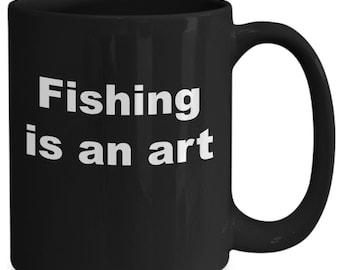 Fishing Is An Art Mug, Love Fishing Mug, Art Of Fishing Mug, Gift For A Fishermen, Dad Gift,