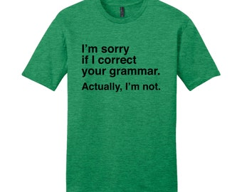 I'm Sorry if I Correct Your Grammar Shirt Funny Grammar Shirt Gifts for Teachers Cool Funny T Shirt Typography TShirt Teacher Appreciation