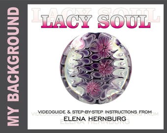 Lacy Soul. Tutorial for lampworkers.