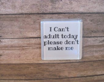 I can't adult today glass magnet, fridge magnet, glass refrigerator magnet