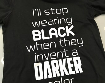 I'll stop wearing black when they invent a darker color T-shirt