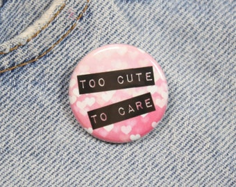 Too Cute To Care 1.25 Inch Pin Back Button Badge