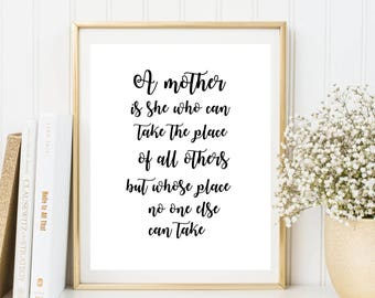 A mother is she who can take the place of all others but whose place no one else can take printable poster, Mother's day printable gift