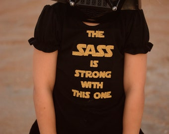 Star Wars- The Sass Is Strong With This One Embroidery Shirt ~ Star Wars Inspired - May the Fourth - Sassy Girl - Star Wars - Rogue One