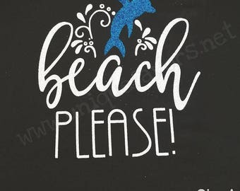 Beach Please! Dolphin inspired tank top. Other colors available! T-shirts, V-necks, Sweatshirts and more!